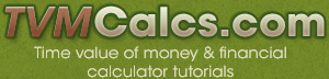 TVMCalcs.com - Time value of money and financial calculator tutorials